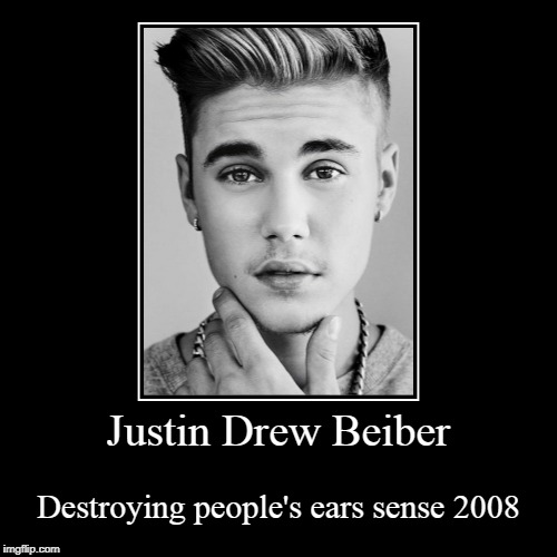 Justin Drew Beiber | Destroying people's ears sense 2008 | image tagged in funny,demotivationals | made w/ Imgflip demotivational maker