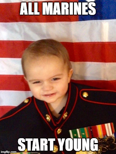 ALL MARINES START YOUNG | image tagged in marine baby | made w/ Imgflip meme maker