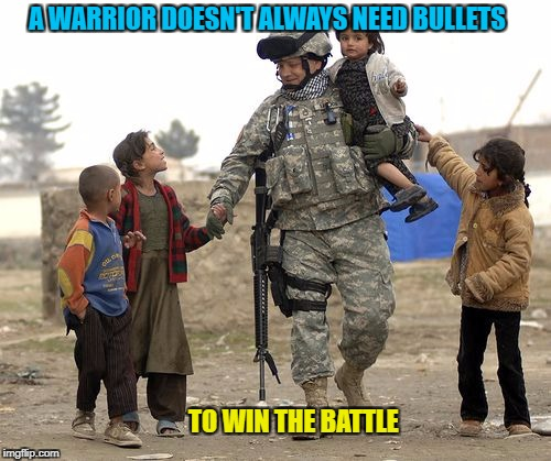 Military Week Nov 5-11th a Chad-, DashHopes, JBmemegeek & SpursFanFromAround event | A WARRIOR DOESN'T ALWAYS NEED BULLETS TO WIN THE BATTLE | image tagged in military week,chad-,dashhopes,jbmemegeek,spursfanfromaround,memes | made w/ Imgflip meme maker