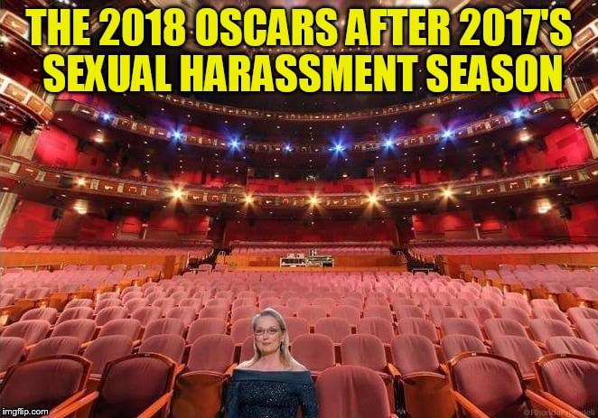 And the list keeps growing... |  THE 2018 OSCARS AFTER 2017'S SEXUAL HARASSMENT SEASON | image tagged in memes,sexual harassment,hollywood,actors,oscars,whos left | made w/ Imgflip meme maker