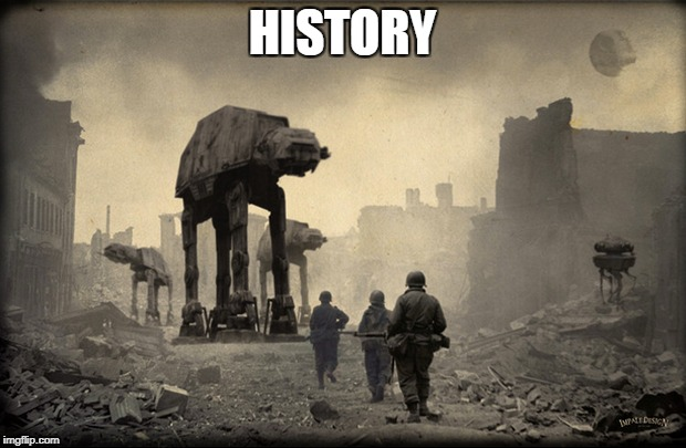 HISTORY | image tagged in wwii,star wars,at-at | made w/ Imgflip meme maker