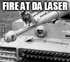 Tank Kitty Millitary week (Nov. 5- Nov. 11)  A Chad, DashHopes, JBmemegeek, and SpursFanFromAround Event | FIRE AT DA LASER | image tagged in army cat,military week | made w/ Imgflip meme maker