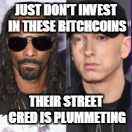 JUST DON'T INVEST IN THESE B**CHCOINS THEIR STREET CRED IS PLUMMETING | made w/ Imgflip meme maker