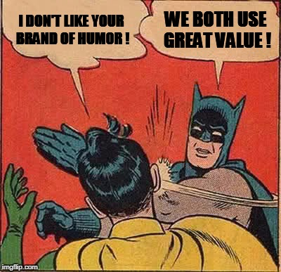 Batman Slapping Robin Meme | I DON'T LIKE YOUR BRAND OF HUMOR ! WE BOTH USE GREAT VALUE ! | image tagged in memes,batman slapping robin | made w/ Imgflip meme maker