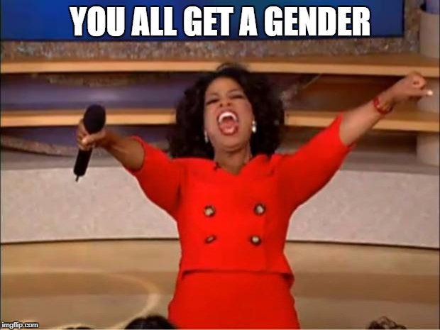 Oprah You Get A Meme | YOU ALL GET A GENDER | image tagged in memes,oprah you get a | made w/ Imgflip meme maker