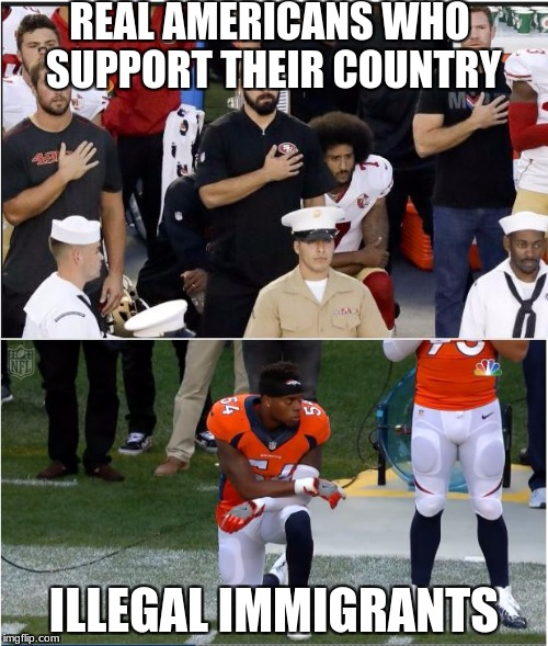 The Reality of Take a Knee (Military Week Nov 5-11th a Chad-, DashHopes, JBmemegeek & SpursFanFromAround event) | REAL AMERICANS WHO SUPPORT THEIR COUNTRY ILLEGAL IMMIGRANTS | image tagged in take a knee,military week,america,illegal immigrant,memes | made w/ Imgflip meme maker
