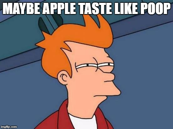 Futurama Fry Meme | MAYBE APPLE TASTE LIKE POOP | image tagged in memes,futurama fry | made w/ Imgflip meme maker