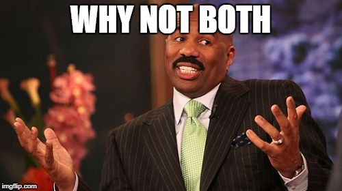 Steve Harvey Meme | WHY NOT BOTH | image tagged in memes,steve harvey | made w/ Imgflip meme maker