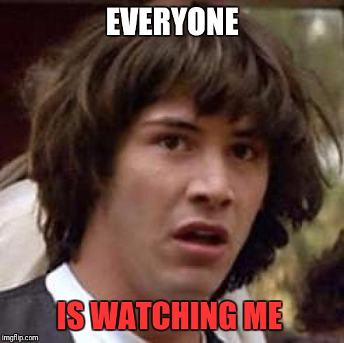 Conspiracy Keanu Meme | EVERYONE IS WATCHING ME | image tagged in memes,conspiracy keanu | made w/ Imgflip meme maker