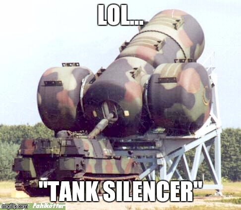 "Tank silencer | LOL... ""TANK SILENCER"" 