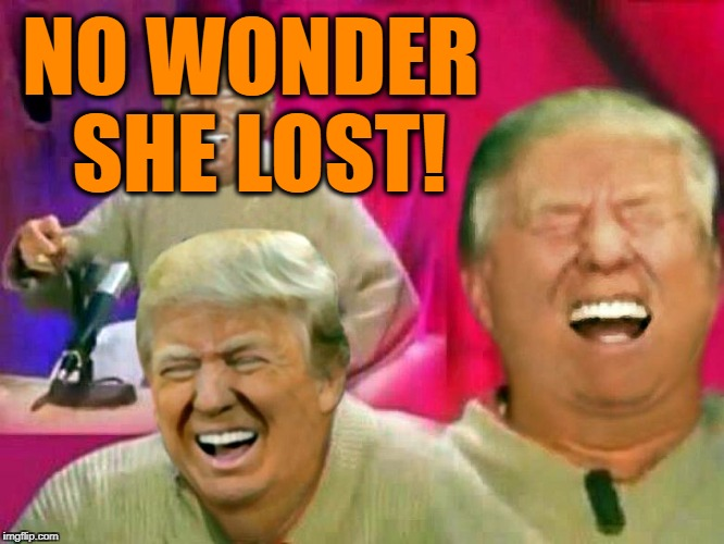 NO WONDER SHE LOST! | made w/ Imgflip meme maker