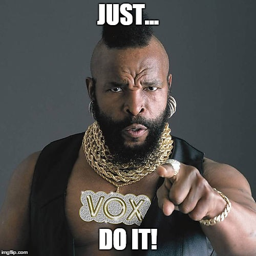 Mr T Pity The Fool Meme | JUST... DO IT! | image tagged in memes,mr t pity the fool | made w/ Imgflip meme maker