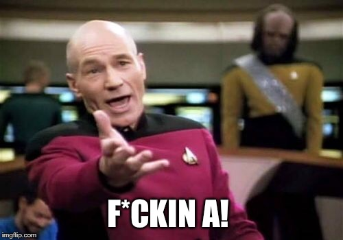 Picard Wtf Meme | F*CKIN A! | image tagged in memes,picard wtf | made w/ Imgflip meme maker