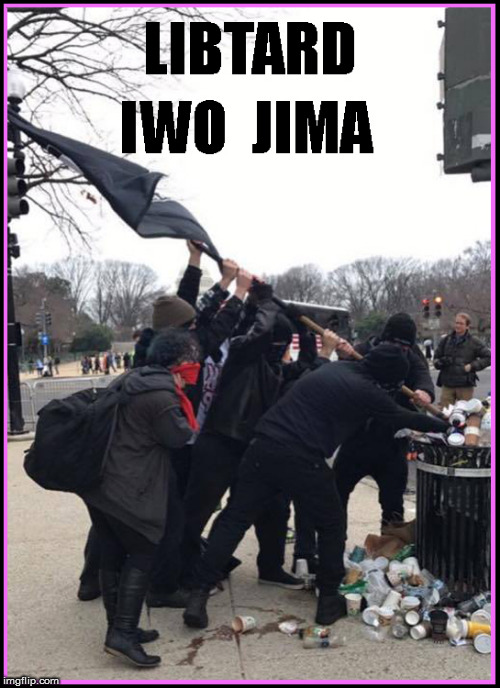 Libtard Iwo Jima | image tagged in iwo jima,liberal logic,current events,politics lol,funny memes,libtards | made w/ Imgflip meme maker