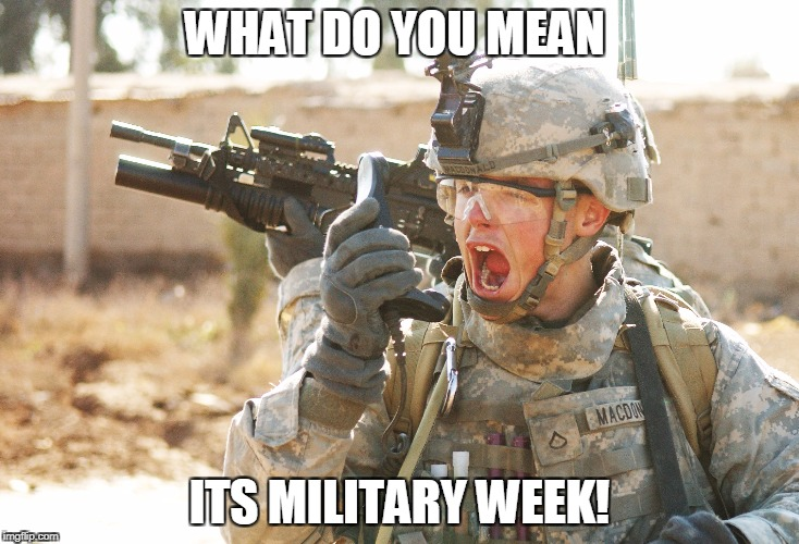 US Army Soldier yelling radio iraq war | WHAT DO YOU MEAN ITS MILITARY WEEK! | image tagged in us army soldier yelling radio iraq war | made w/ Imgflip meme maker