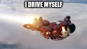 I DRIVE MYSELF | made w/ Imgflip meme maker