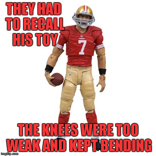 THEY HAD TO RECALL HIS TOY THE KNEES WERE TOO WEAK AND KEPT BENDING | made w/ Imgflip meme maker