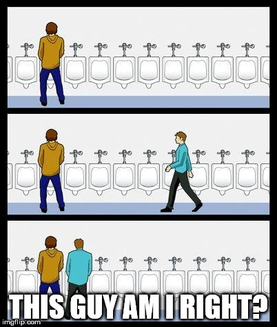 Urinal Guy | THIS GUY AM I RIGHT? | image tagged in urinal guy | made w/ Imgflip meme maker