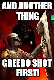 That's rubbing salt in the wound! (by the way, no he didn't) | AND ANOTHER THING GREEDO SHOT FIRST! | image tagged in memes,funny,star wars,han shot first,boba fett,han solo | made w/ Imgflip meme maker