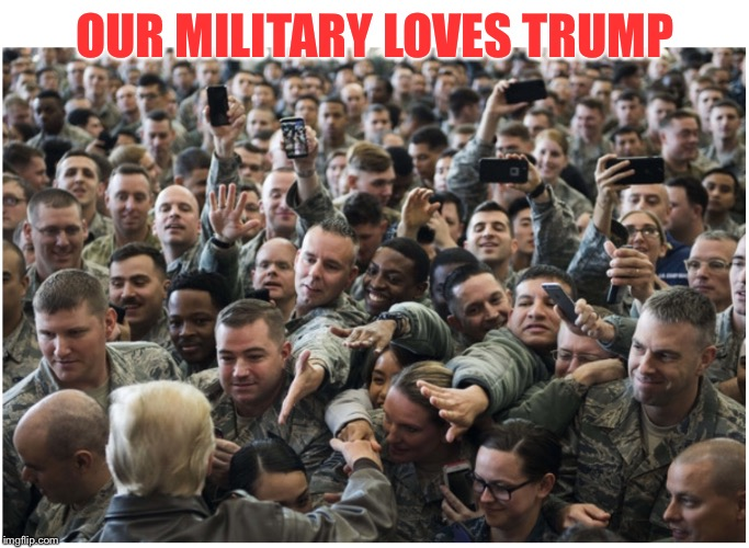 OUR MILITARY LOVES TRUMP | image tagged in military loves trump | made w/ Imgflip meme maker