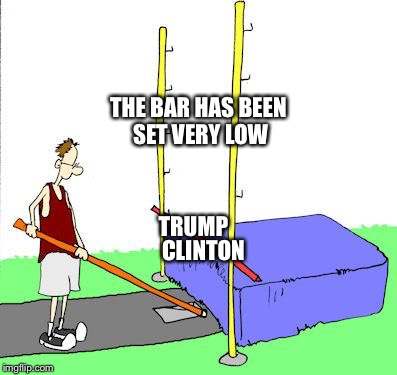 Trump vs. Clinton | TRUMP CLINTON THE BAR HAS BEEN SET VERY LOW | image tagged in political | made w/ Imgflip meme maker
