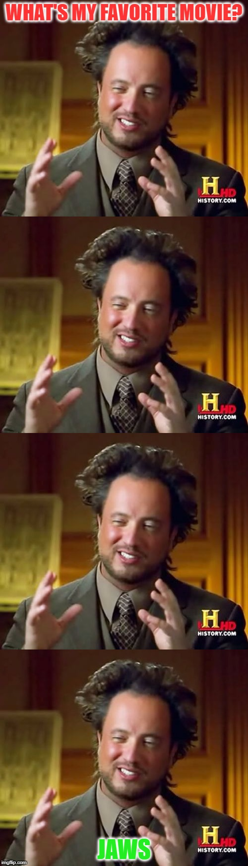 WHAT'S MY FAVORITE MOVIE? JAWS | image tagged in ancient aliens | made w/ Imgflip meme maker