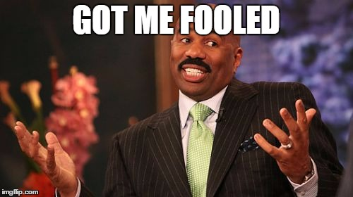 Steve Harvey Meme | GOT ME FOOLED | image tagged in memes,steve harvey | made w/ Imgflip meme maker