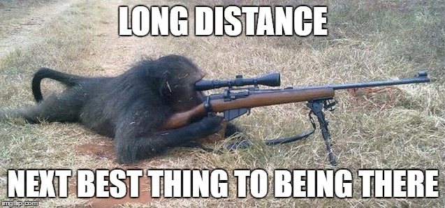 Sniper Monkey | LONG DISTANCE NEXT BEST THING TO BEING THERE | image tagged in sniper monkey | made w/ Imgflip meme maker