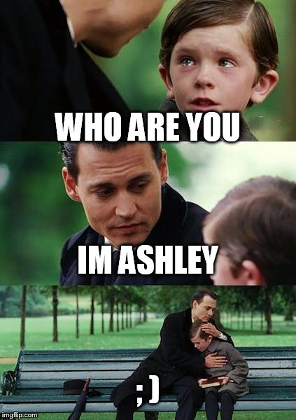 Finding Neverland Meme | WHO ARE YOU IM ASHLEY ; ) | image tagged in memes,finding neverland,pedo,pedophile,crying,creepy man | made w/ Imgflip meme maker