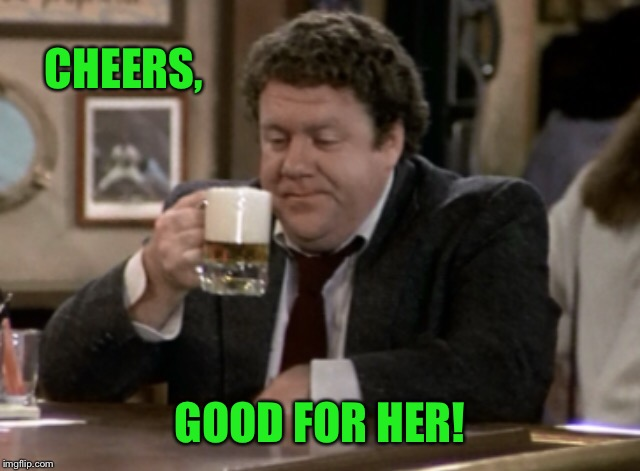CHEERS, GOOD FOR HER! | made w/ Imgflip meme maker