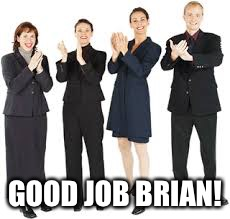 GOOD JOB BRIAN! | made w/ Imgflip meme maker