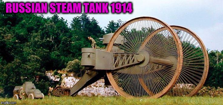 Military Week Nov 5-11th a Chad-, DashHopes, JBmemegeek & SpursFanFromAround event | RUSSIAN STEAM TANK 1914 | image tagged in memes,funny,tanks,military,military week,russian | made w/ Imgflip meme maker