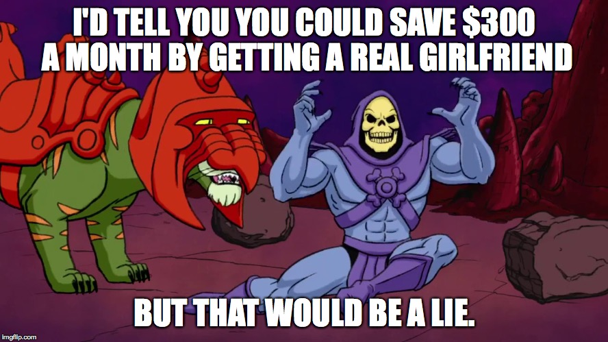 Online women vs. real women.  Skeletor breaks it down. | I'D TELL YOU YOU COULD SAVE $300 A MONTH BY GETTING A REAL GIRLFRIEND BUT THAT WOULD BE A LIE. | image tagged in skeletor geico,memes | made w/ Imgflip meme maker