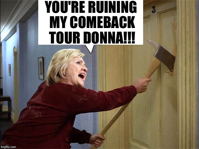 Hillary reacts to Donna Brazile book | YOU'RE RUINING MY COMEBACK TOUR DONNA!!! | image tagged in hillary reacts to donna brazile book | made w/ Imgflip meme maker