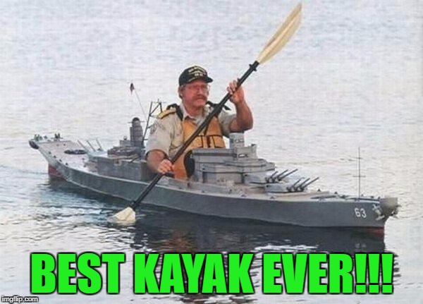 Military Week Nov 5-11th a Chad-, DashHopes, JBmemegeek & SpursFanFromAround event | BEST KAYAK EVER!!! | image tagged in battleship kayak,memes,military week,funny,kayak,military | made w/ Imgflip meme maker