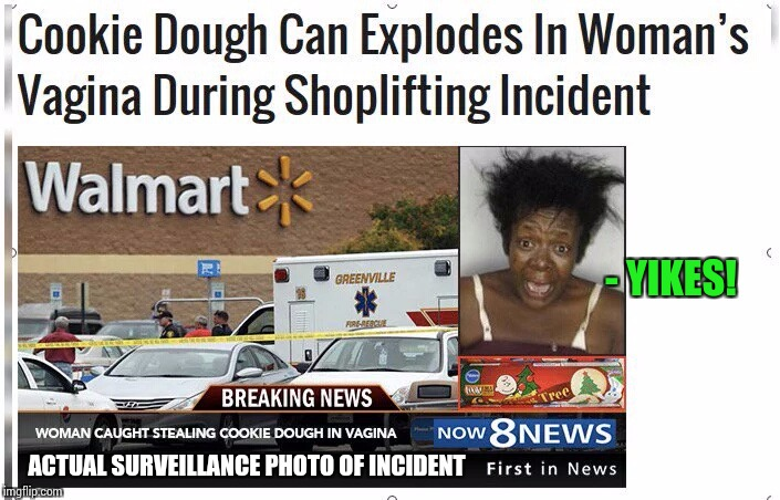You're stealing the wrong dough | - YIKES! ACTUAL SURVEILLANCE PHOTO OF INCIDENT | image tagged in shoplifting,cookie dough,pipe_picasso,nsfw | made w/ Imgflip meme maker