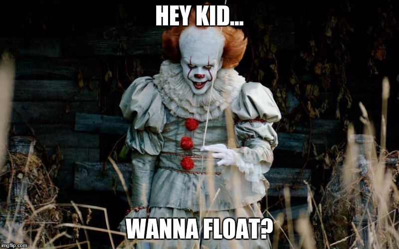 HEY KID... WANNA FLOAT? | image tagged in pennywise,scary clown,raydog,memes,funny,jessica_ | made w/ Imgflip meme maker