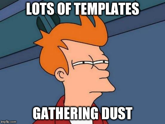 Futurama Fry Meme | LOTS OF TEMPLATES GATHERING DUST | image tagged in memes,futurama fry | made w/ Imgflip meme maker