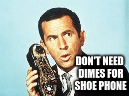 DON'T NEED DIMES FOR SHOE PHONE | made w/ Imgflip meme maker