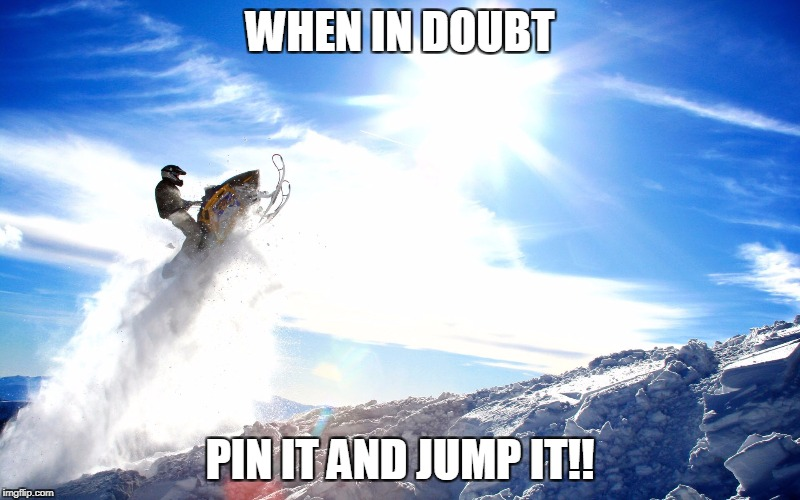 WHEN IN DOUBT PIN IT AND JUMP IT!! | image tagged in snowmobile | made w/ Imgflip meme maker