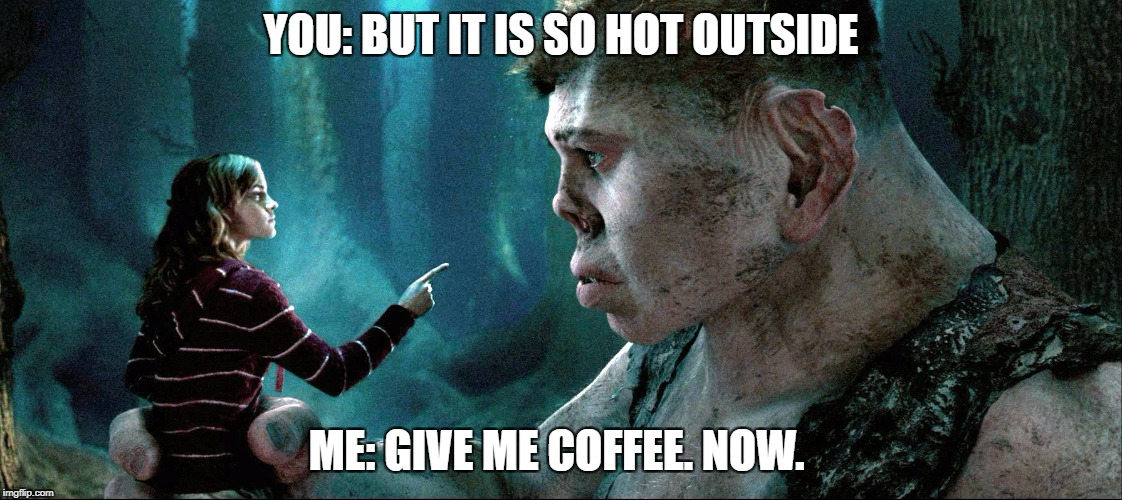 neeeed.. coffeeee | YOU: BUT IT IS SO HOT OUTSIDE ME: GIVE ME COFFEE. NOW. | image tagged in tired,funny memes,harry potter | made w/ Imgflip meme maker