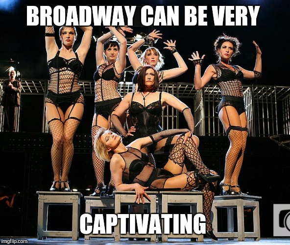 BROADWAY CAN BE VERY CAPTIVATING | made w/ Imgflip meme maker