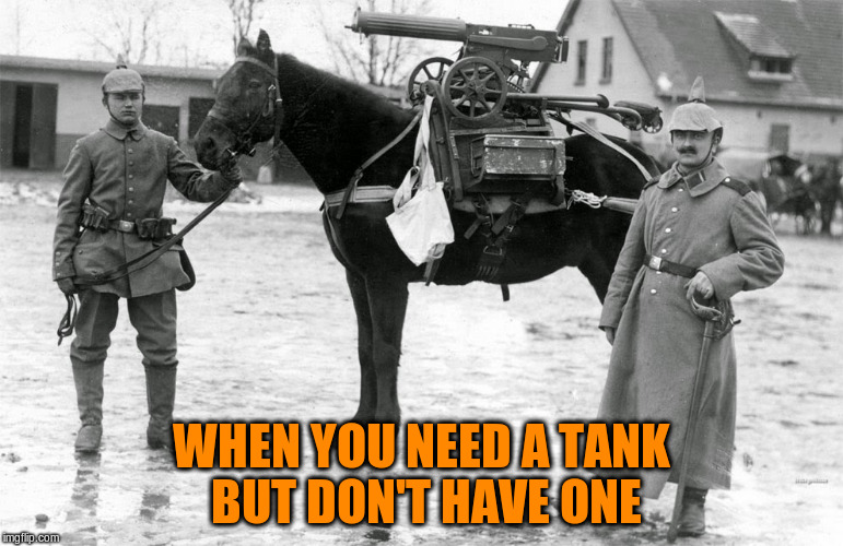 WHEN YOU NEED A TANK BUT DON'T HAVE ONE | made w/ Imgflip meme maker