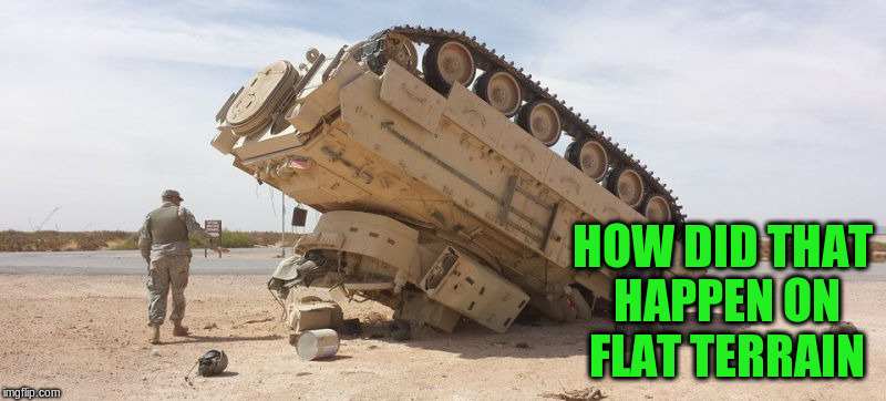 HOW DID THAT HAPPEN ON FLAT TERRAIN | made w/ Imgflip meme maker