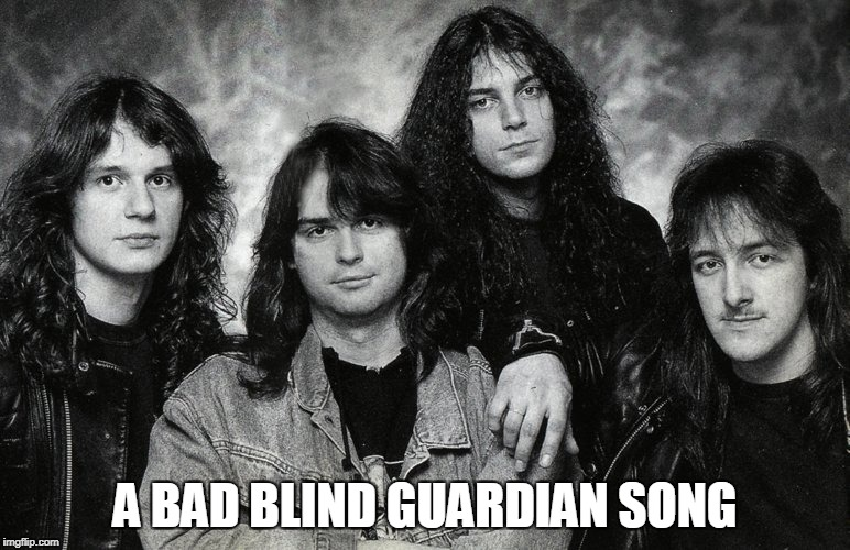 A BAD BLIND GUARDIAN SONG | made w/ Imgflip meme maker