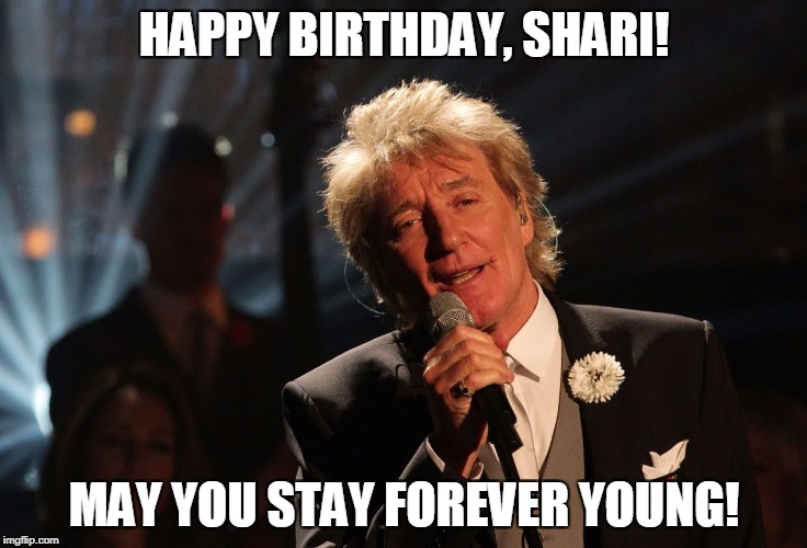 Happy Birthday Laura | HAPPY BIRTHDAY, SHARI! MAY YOU STAY FOREVER YOUNG! | image tagged in happy birthday laura | made w/ Imgflip meme maker