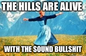 Look At All These Meme | THE HILLS ARE ALIVE WITH THE SOUND BULLSHIT | image tagged in memes,look at all these | made w/ Imgflip meme maker