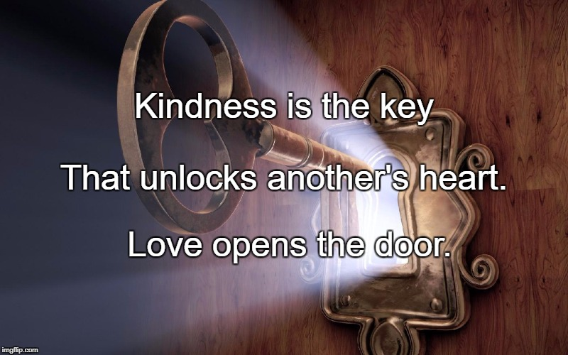 Kindness is the key Love opens the door. That unlocks another's heart. | image tagged in keys to the kingdom | made w/ Imgflip meme maker