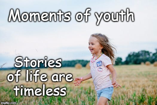 Moments of youth | Moments of youth Stories of life are timeless | image tagged in youth,life,remember,inspirational quote,motivation,nature | made w/ Imgflip meme maker