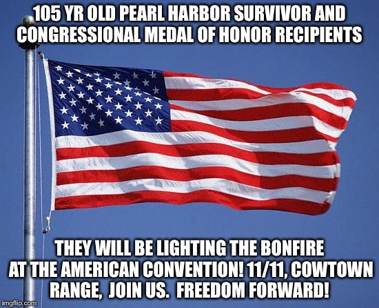 Make America Great  | 105 YR OLD PEARL HARBOR SURVIVOR AND CONGRESSIONAL MEDAL OF HONOR RECIPIENTS THEY WILL BE LIGHTING THE BONFIRE AT THE AMERICAN CONVENTION! 1 | image tagged in make america great | made w/ Imgflip meme maker